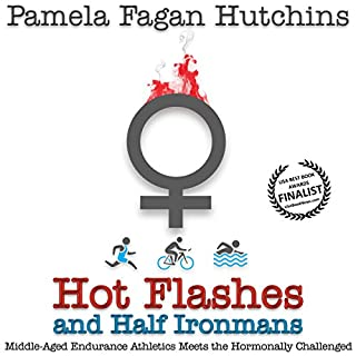 Hot Flashes and Half Ironmans     Middle-Aged Endurance Athletics Meets the Hormonally Challenged              By:                                                                                                                                 Pamela Fagan Hutchins                               Narrated by:                                                                                                                                 Sandy Weaver Carman                      Length: 3 hrs and 43 mins     7 ratings     Overall 3.1