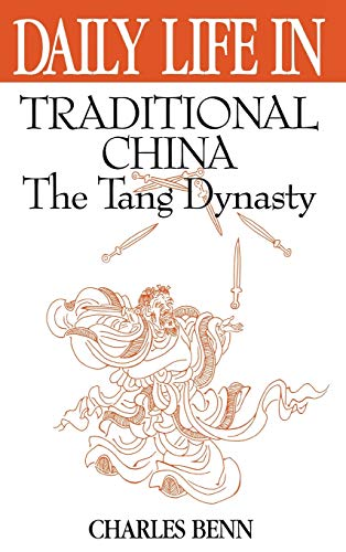 Daily Life in Traditional China: The Tang Dynasty (The Greenwood Press