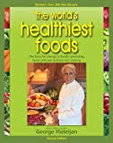 World's Healthiest Foods, 2nd Edition: The Force For Change To Health-Promoting Foods and New...