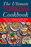 Ultimate Turkish Cookbook: TOP 111 traditional Turkish dishes that you can cook right now (Balkan food)