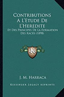 Contributions A L'Etude de L'Heredite: Et Des Principes de La Formation Des Races (1898)