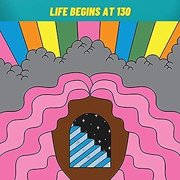 Life Begins At 130