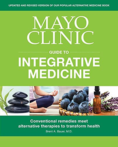 Compare Textbook Prices for Mayo Clinic Guide to Integrative Medicine: Conventional Remedies Meet Alternative Therapies to Transform Health 1 Edition ISBN 9781893005693 by Bauer M.D., Brent A.