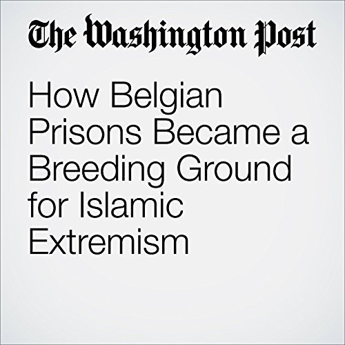 How Belgian Prisons Became a Breeding Ground for Islamic Extremism audiobook cover art