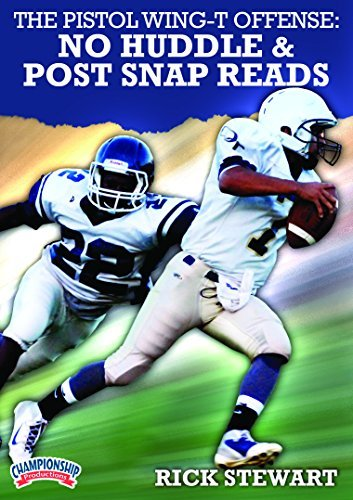 The Pistol Wing-T Offense: No Huddle & Post Snap Reads by Rick Stewart