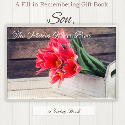 Son, The Places We've Been: A Prompted Memory Gift Book including Activites,Places and Special Moments