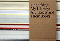 Unpacking My Library: Architects and Their Books by Unknown(2009-11-30)