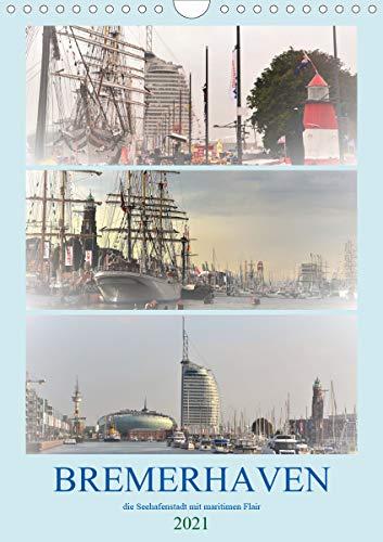 BREMERHAVEN die Seestadt mit maritimen Flair - 2021 (Wandkalender 2021 DIN A4 hoch)