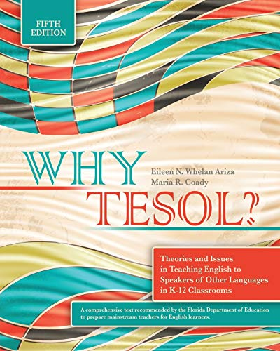 Why TESOL? Theories and Issues in Teaching English to Speakers of Other Languages in K-12 Classrooms