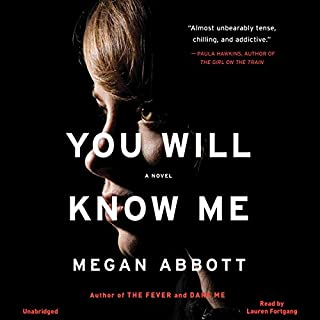 You Will Know Me     A Novel              By:                                                                                                                                 Megan Abbott                               Narrated by:                                                                                                                                 Lauren Fortgang                      Length: 9 hrs and 11 mins     1,029 ratings     Overall 3.6
