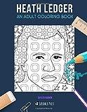 HEATH LEDGER: AN ADULT COLORING BOOK: A Heath Ledger Coloring Book For Adults