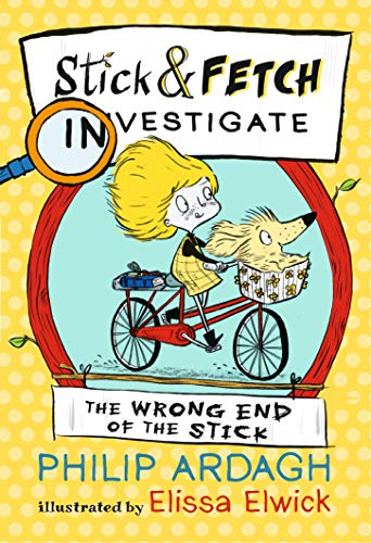 Ardagh, P: Wrong End of the Stick: Stick and Fetch Investiga (Stick and Fetch Adventures)
