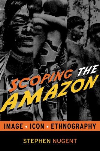 Scoping the Amazon: Image, Icon, and Ethnography