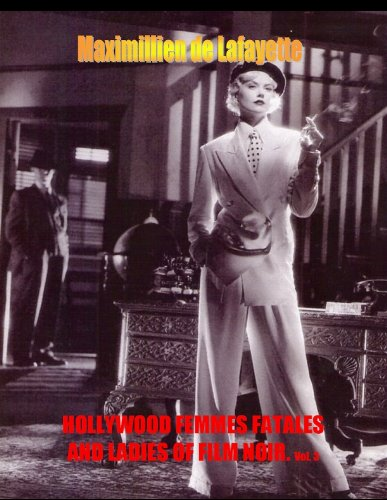 Hollywood Femmes Fatales and Ladies of Film Noir. Volume 3 (Hollywood Femmes Fatales and Divas)