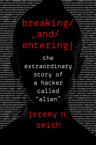 """Image of Breaking and Entering: The Extraordinary Story of a Hacker Called """"Alien"""""""