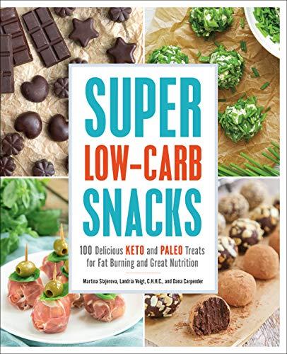 Super Low-Carb Snacks: 100 Delic...