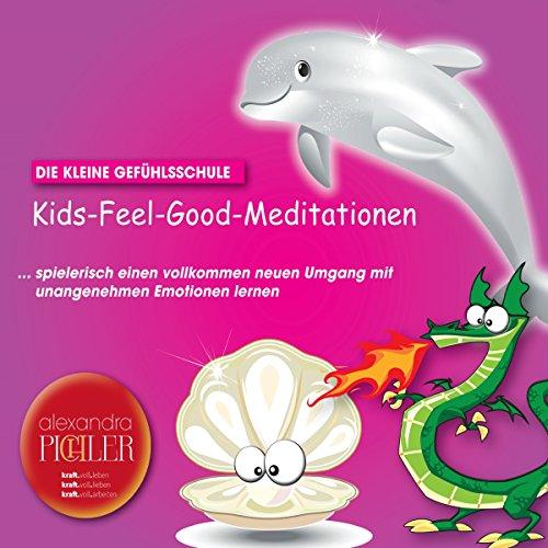 Kids-Feel-Good-Meditationen: Die kleine Gefühlsschule