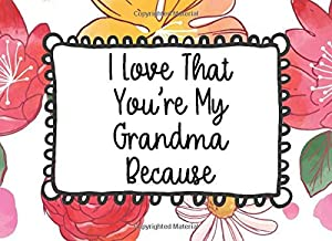 I love That You're My Grandma Because: Prompted Guided Fill In The Blank Journal Memory Book Reason Why  What I Love About You Are Awesome Because Notebook Gift  ... Birthday  Christmas Greeting Card