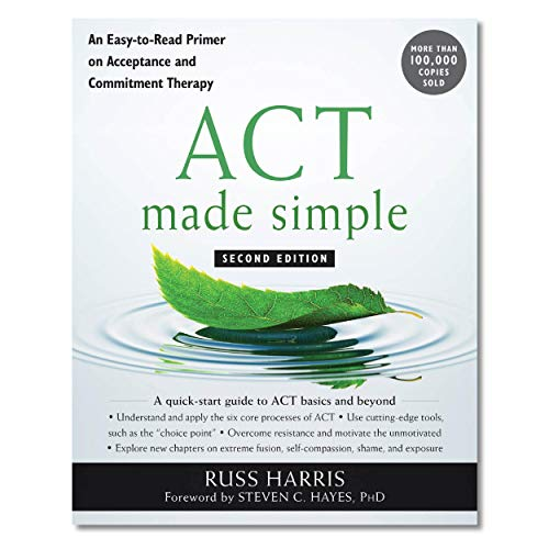 ACT Made Simple: An Easy-To-Read Primer on Acceptance and Commitment Therapy (The Mastering ACT Series)