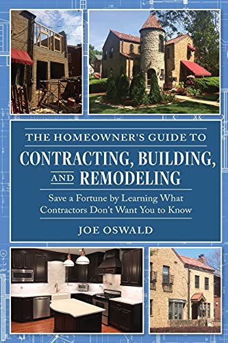 Compare Textbook Prices for The Homeowner's Guide to Contracting, Building, and Remodeling: Save a Fortune by Learning What Contractors Don't Want You to Know  ISBN 9780970973443 by Oswald, Joe