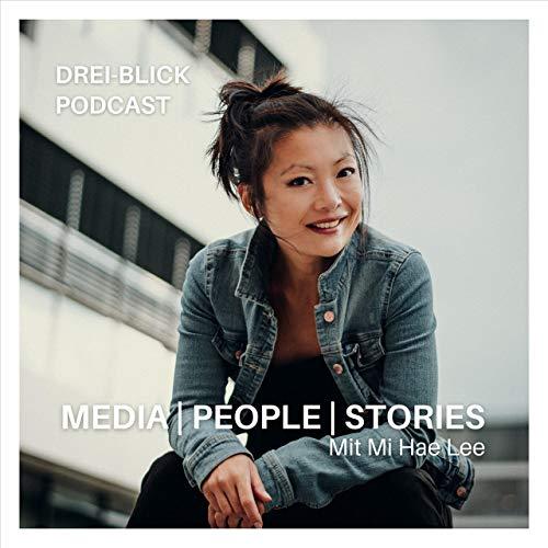 Drei-Blick - MEDIA   PEOPLE   STORIES mit Mi Hae Lee Podcast By Drei-Blick mit Mi Hae Lee cover art