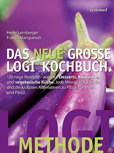 Das neue große LOGI-Kochbuch: 120 neue Rezepte –  auch für Desserts, Backwaren und vegetarische Küche. Jede Menge Logi-Tricks und die klügsten Alternativen zu Pizza, Pommes und Pasta.