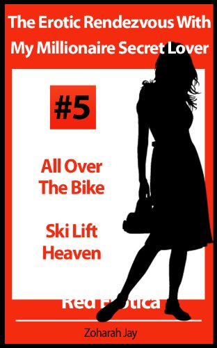 The Erotic Rendezvous With My Millionaire Secret Lover - All Over The Bike and Ski Lift Heaven (Red Erotica) (English Edition)