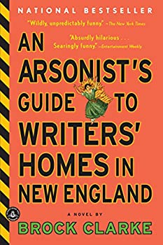An Arsonist s Guide to Writers  Homes in New England  A Novel