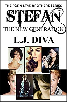 Stefan: The New Generation (The Porn Star Brothers Family Saga Book 9) by [L.J. Diva]