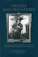 Pirates and Privateers: New Perspectives on the War on Trade in the Eighteenth and Nineteenth Centuries (Exeter Maritime Studies)