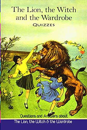 The Lion, the Witch & the Wardrobe Quizzes: Questions and Answers about The Lion, the Witch & the Wardrobe: Trivia Book About the Chronicles of Narnia (English Edition)