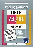 Prepara y practica el DELE A2-B1 escolar : con especificaciones de nivel, consejos, modelos de examen, audios y soluciones
