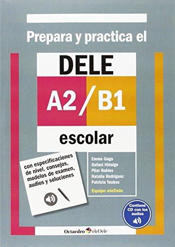 Prepara y practica el DELE A2-B1 escolar : con especificaciones de nivel, consejos,...