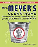 Mrs. Meyer's Clean Home: No-Nonsense Advice that Will Inspire You to CLEAN like the DICKENS (English Edition)