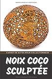Noix Coco Sculptée Carnet de Notes pour Collectionneur Passionné Cococephalophilie: Calepin ligné, répertoriez vos collections etc.   Cadeau Noel Anniversaire