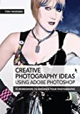 Creative Photography Ideas using Adobe Photoshop - Creative use of filters and further image manipulation (English Edition)