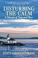 Disturbing The Calm: A Memoir of Time and Place