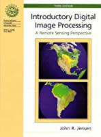 Introductory Digital Image Processing (Prentice Hall Series in Geographic Information Science)