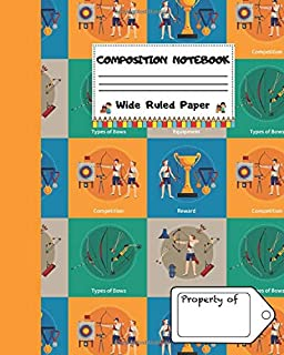 Composition Notebook Wide Ruled Paper: Archery Competition Themed Journal | Cute Gifts for Archers and Arrow Shooting Fans, Girls Boys & Students | Blank Lined Workbook for Home School & Homework.
