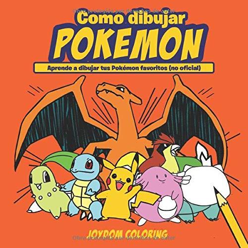 Como dibujar Pokemon: Aprende a dibujar tus Pokémon favoritos (no oficial)