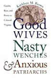 Good Wives, Nasty Wenches, and Anxious Patriarchs: Gender, Race, and Power in Colonial Virginia (Published by the Omohundro Institute of Early American ... and the University of North Carolina Press)