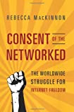 Image of Consent of the Networked: The Worldwide Struggle For Internet Freedom