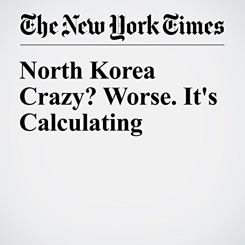 North Korea Crazy? Worse. It's Calculating audiobook cover art