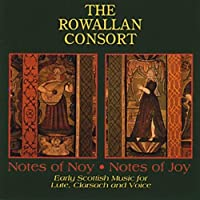 Notes of Noy - Notes of Joy (Early Scottish Music for Lute, Clarsach and Voice) by The Rowallan Consort (1995-08-01)