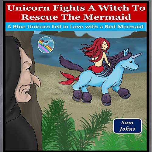 Unicorn Fights a Witch to Rescue the Mermaid audiobook cover art