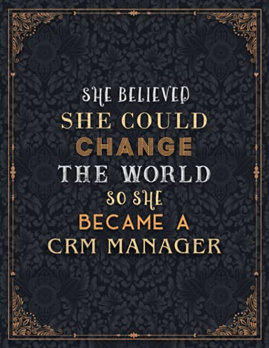 Crm Manager Lined Notebook - She Believed She Could Change The World So She Became A Crm Manager Job Title Journal: 21.59 x 27.94 cm, Personalized, ... Planning, 110 Pages, 8.5 x 11 inch, Schedule