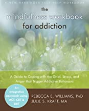 The Mindfulness Workbook for Addiction: A Guide to Coping with the Grief, Stress and Anger that Trigger Addictive Behaviors (A New Harbinger Self-Help Workbook)