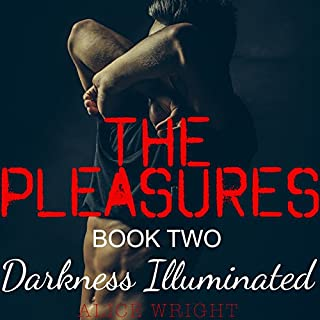 Darkness Illuminated     The Pleasures, Book 2              By:                                                                                                                                 Alice Wright                               Narrated by:                                                                                                                                 Amanda Hendricks                      Length: 4 hrs and 43 mins     17 ratings     Overall 4.6