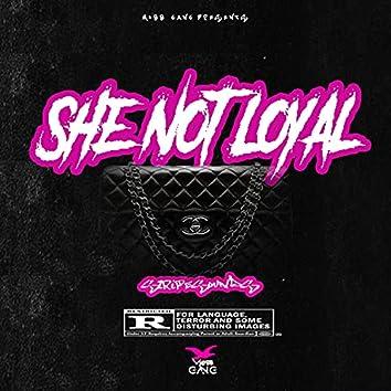 She Not Loyal