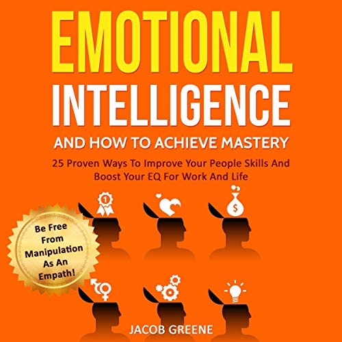 Emotional Intelligence and How to Achieve Mastery audiobook cover art